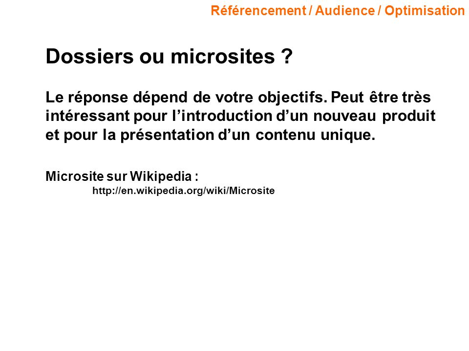 Référencement / Audience / Optimisation Dossiers ou microsites ? Le réponse dépend de votre objectifs. Peut être très intéressant pour lintroduction d