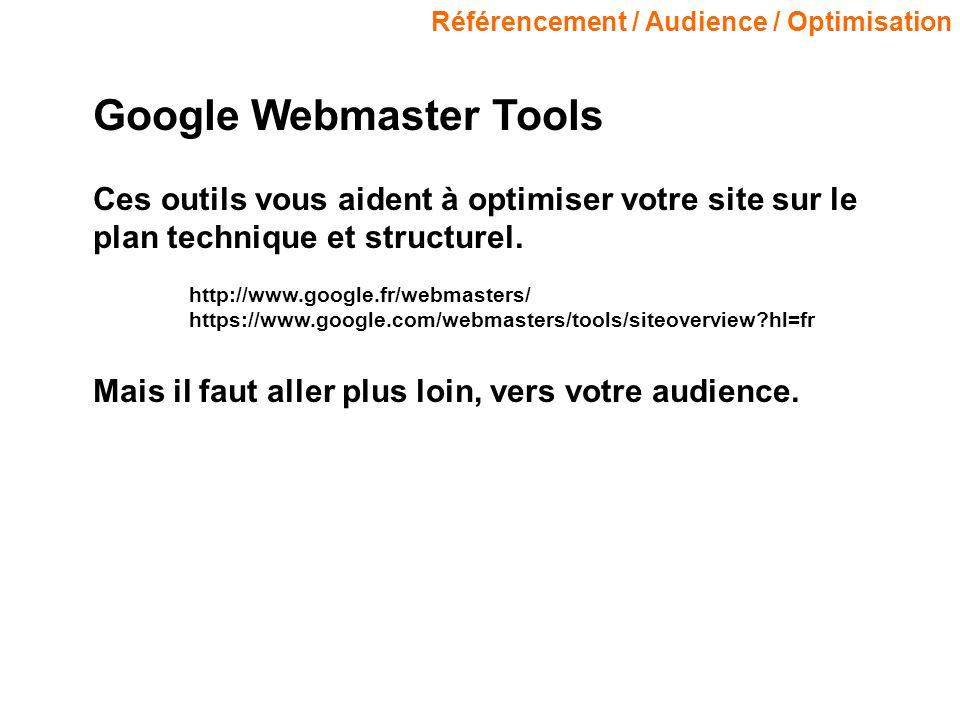 Référencement / Audience / Optimisation Google Webmaster Tools Ces outils vous aident à optimiser votre site sur le plan technique et structurel. http