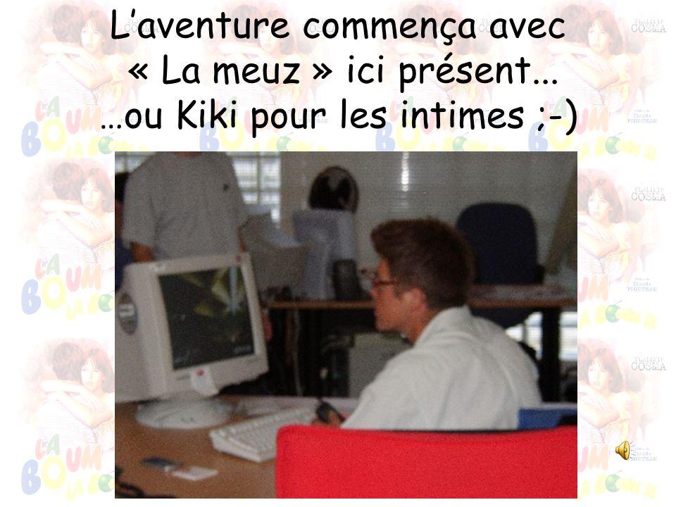 Laventure commença avec « La meuz » ici présent... …ou Kiki pour les intimes ;-)