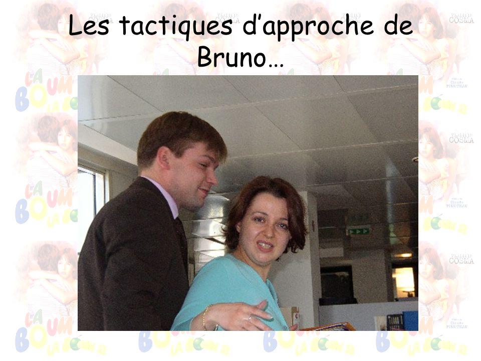 Les tactiques dapproche de Bruno…