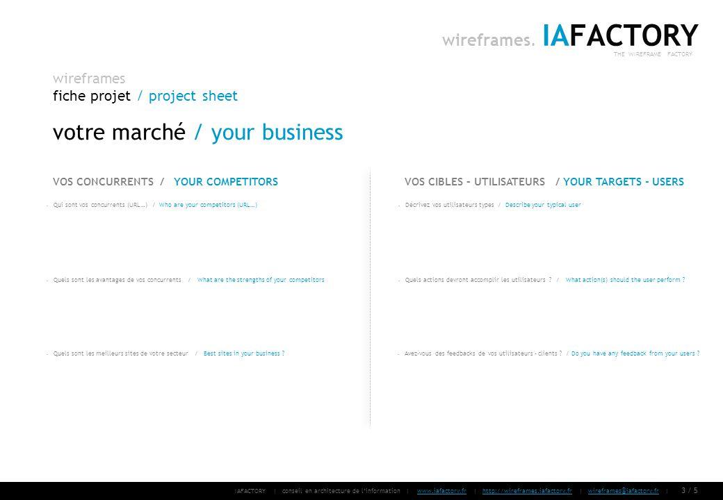 IAFACTORY | conseil en architecture de linformation | www.iafactory.fr | http://wireframes.iafactory.fr | wireframes@iafactory.fr |www.iafactory.frhttp://wireframes.iafactory.frwireframes@iafactory.fr 4/ 5 wireframes fiche projet / project sheet IAFACTORY THE WIREFRAME FACTORY wireframes.