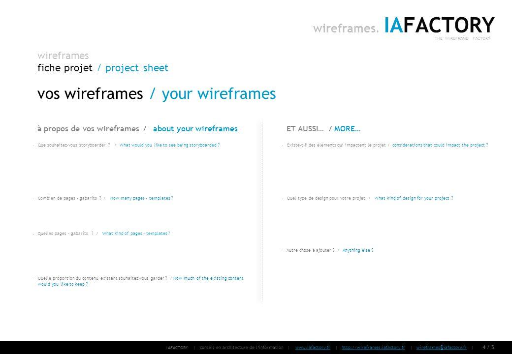 IAFACTORY | conseil en architecture de linformation | www.iafactory.fr | http://wireframes.iafactory.fr | wireframes@iafactory.fr |www.iafactory.frhttp://wireframes.iafactory.frwireframes@iafactory.fr 5/ 5 wireframes fiche projet / project sheet IAFACTORY THE WIREFRAME FACTORY wireframes.