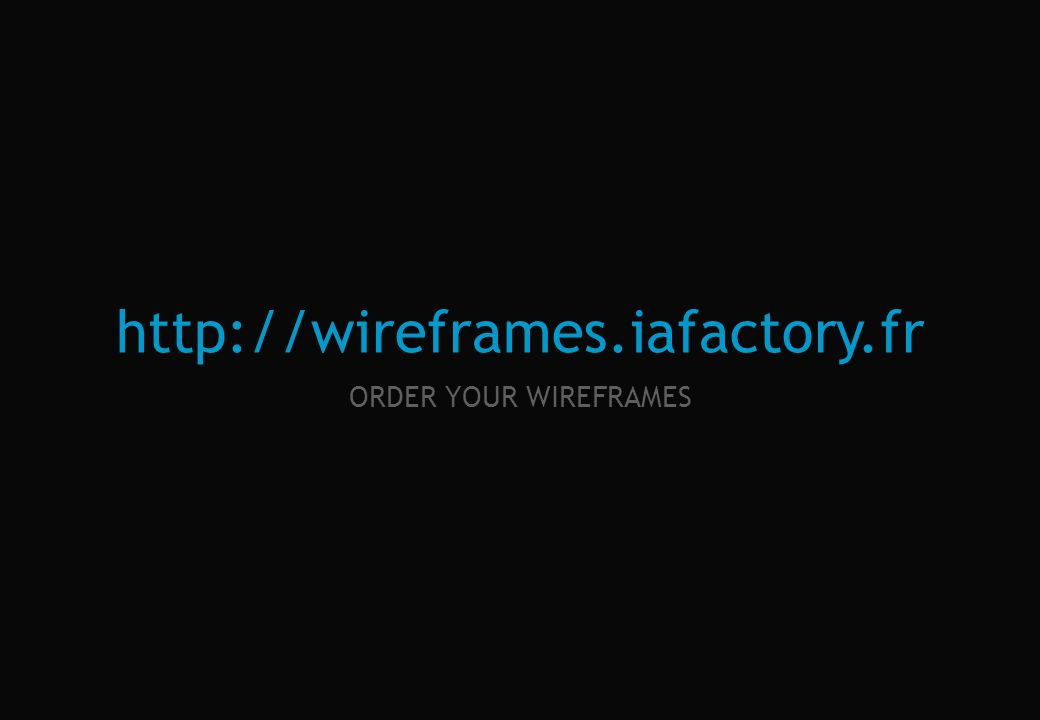 IAFACTORY | conseil en architecture de linformation | www.iafactory.fr | http://wireframes.iafactory.fr | wireframes@iafactory.fr |www.iafactory.frhttp://wireframes.iafactory.frwireframes@iafactory.fr 5/ 5 wireframes fiche projet / project sheet IAFACTORY THE WIREFRAME FACTORY wireframes.