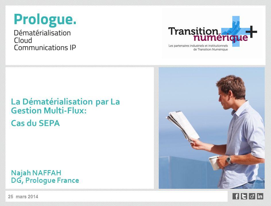 25 mars 2014 La Dématérialisation par La Gestion Multi-Flux: Cas du SEPA Najah NAFFAH DG, Prologue France