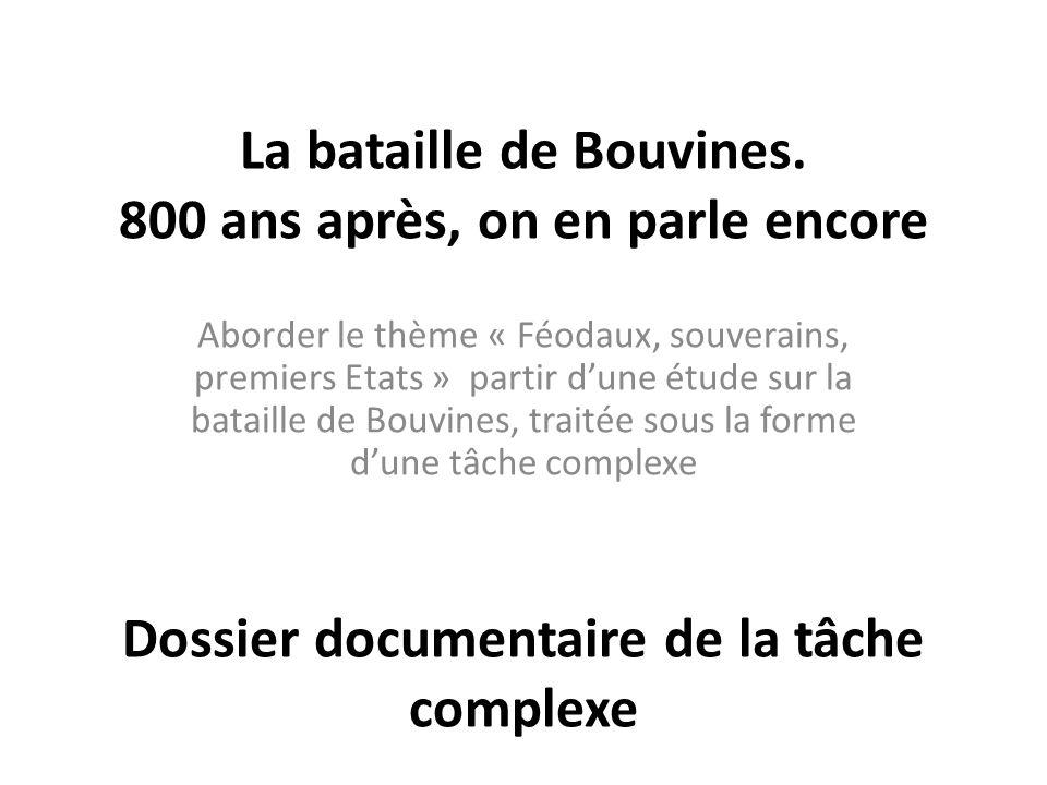 La bataille de Bouvines. 800 ans après, on en parle encore Dossier documentaire de la tâche complexe Aborder le thème « Féodaux, souverains, premiers
