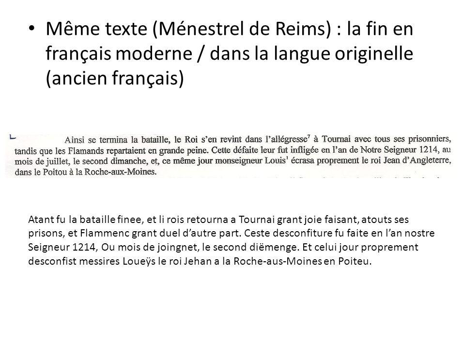Même texte (Ménestrel de Reims) : la fin en français moderne / dans la langue originelle (ancien français) Atant fu la bataille finee, et li rois reto