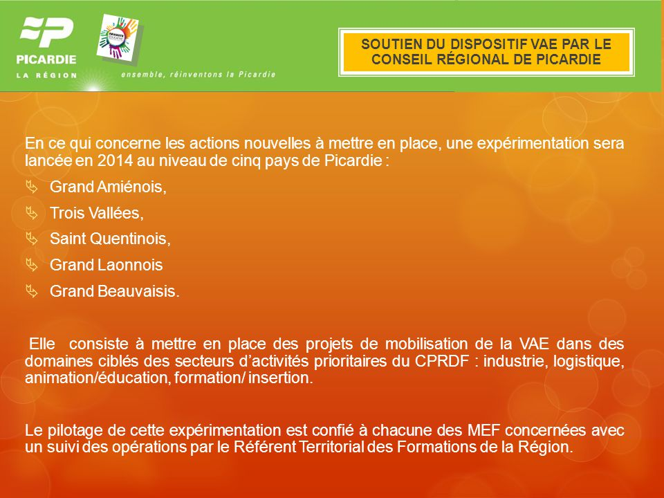 Le dispositif VAE en Picardie En ce qui concerne les actions nouvelles à mettre en place, une expérimentation sera lancée en 2014 au niveau de cinq pa