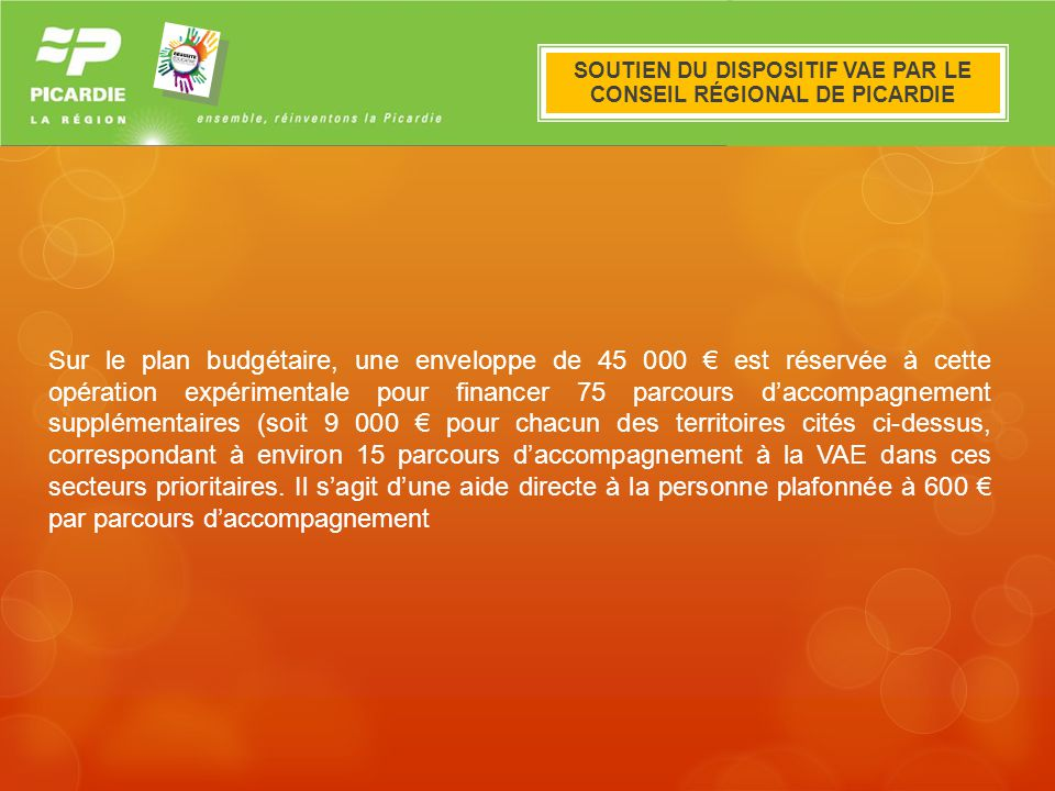 Le dispositif VAE en Picardie Sur le plan budgétaire, une enveloppe de 45 000 est réservée à cette opération expérimentale pour financer 75 parcours d