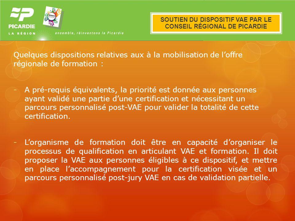 Le dispositif VAE en Picardie Quelques dispositions relatives aux à la mobilisation de loffre régionale de formation : -A pré-requis équivalents, la p