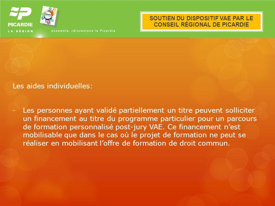 Le dispositif VAE en Picardie Les aides individuelles: -Les personnes ayant validé partiellement un titre peuvent solliciter un financement au titre d
