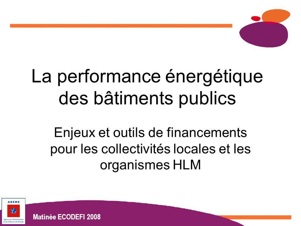 Matinées Ecodéfi 2008 www.actionslocales.caisse-epargne.fr Matinée ECODEFI 2008 La performance énergétique des bâtiments publics Enjeux et outils de financements pour les collectivités locales et les organismes HLM