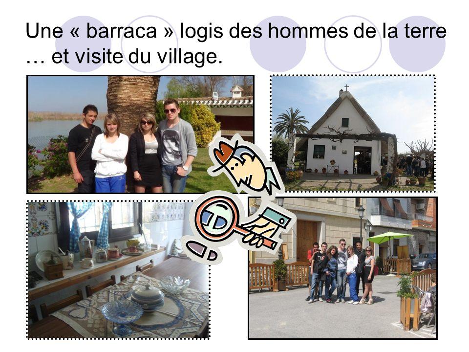Une « barraca » logis des hommes de la terre … et visite du village.