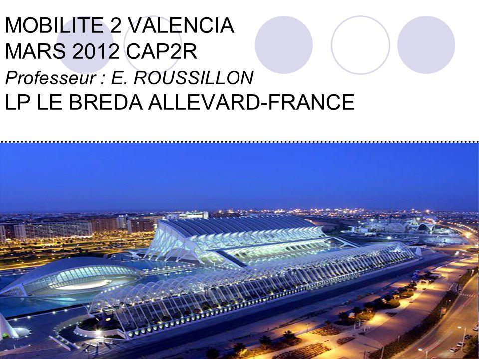 MOBILITE 2 VALENCIA MARS 2012 CAP2R Professeur : E. ROUSSILLON LP LE BREDA ALLEVARD-FRANCE