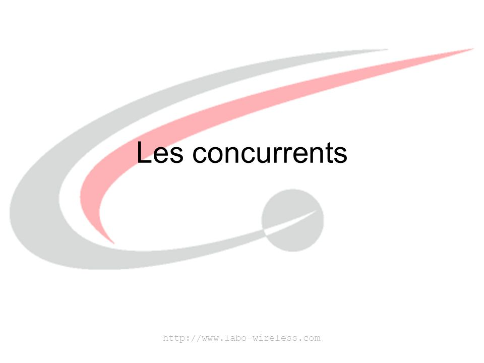 http://www.labo-wireless.com Les concurrents