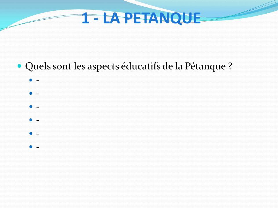 Quels sont les aspects éducatifs de la Pétanque ? - - - - - -