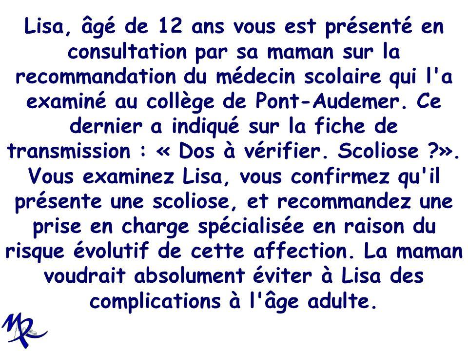 Lisa, âgé de 12 ans vous est présenté en consultation par sa maman sur la recommandation du médecin scolaire qui l'a examiné au collège de Pont-Audeme
