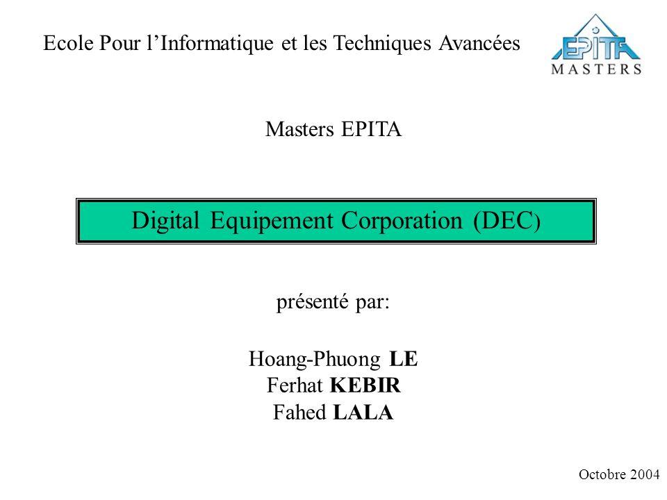 Masters EPITA Digital Equipement Corporation (DEC ) présenté par: Octobre 2004 Ecole Pour lInformatique et les Techniques Avancées Hoang-Phuong LE Ferhat KEBIR Fahed LALA