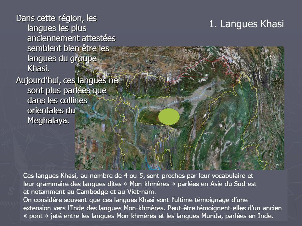 Dans cette région, les langues les plus anciennement attestées semblent bien être les langues du groupe Khasi.