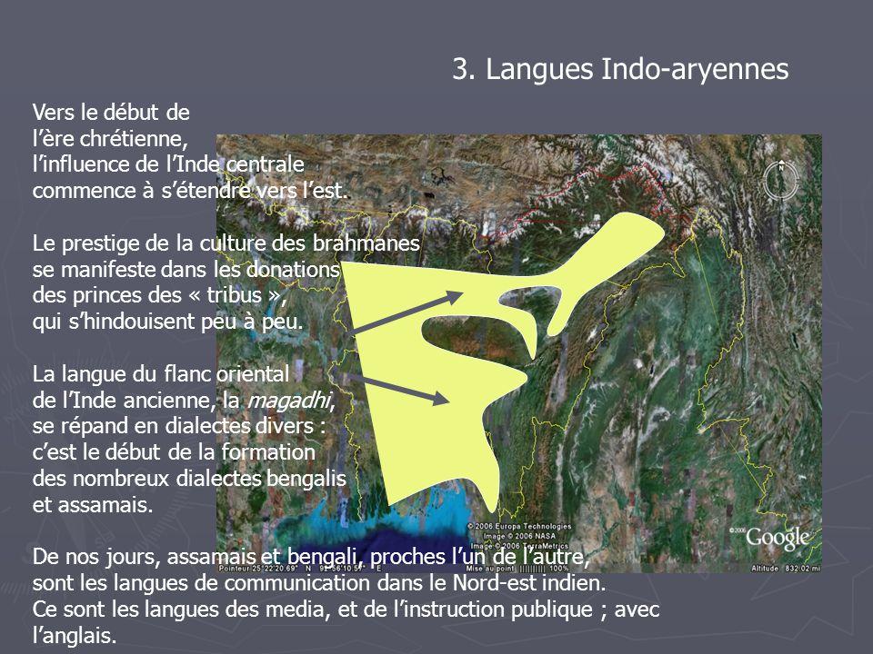 3. Langues Indo-aryennes Vers le début de lère chrétienne, linfluence de lInde centrale commence à sétendre vers lest. Le prestige de la culture des b