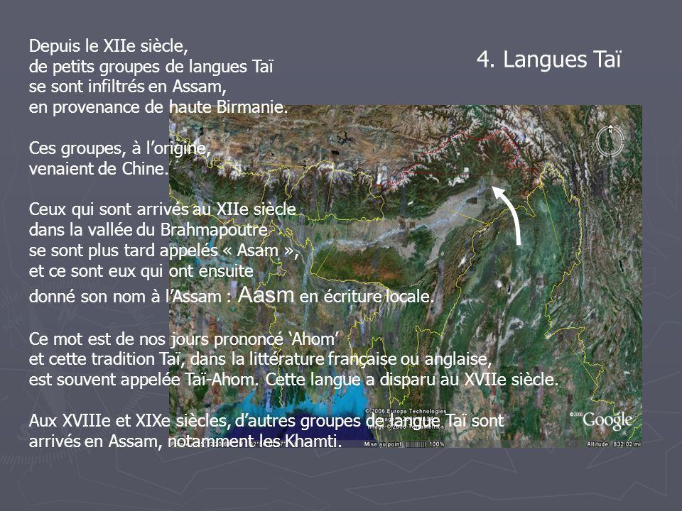 4. Langues Taï Depuis le XIIe siècle, de petits groupes de langues Taï se sont infiltrés en Assam, en provenance de haute Birmanie. Ces groupes, à lor
