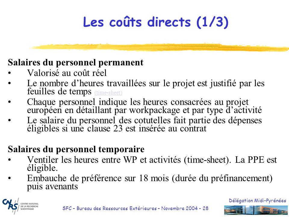 Délégation Midi-Pyrénées SFC – Bureau des Ressources Extérieures – Novembre 2004 - 28 Les coûts directs (1/3) Salaires du personnel permanent Valorisé