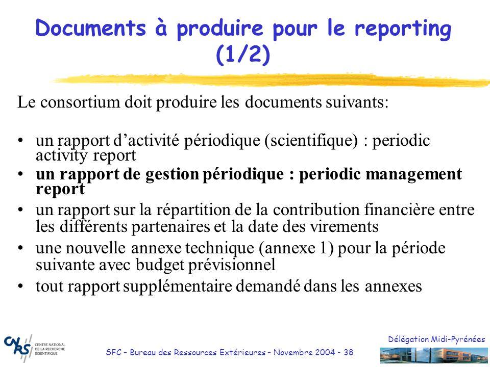 Délégation Midi-Pyrénées SFC – Bureau des Ressources Extérieures – Novembre 2004 - 38 Documents à produire pour le reporting (1/2) Le consortium doit