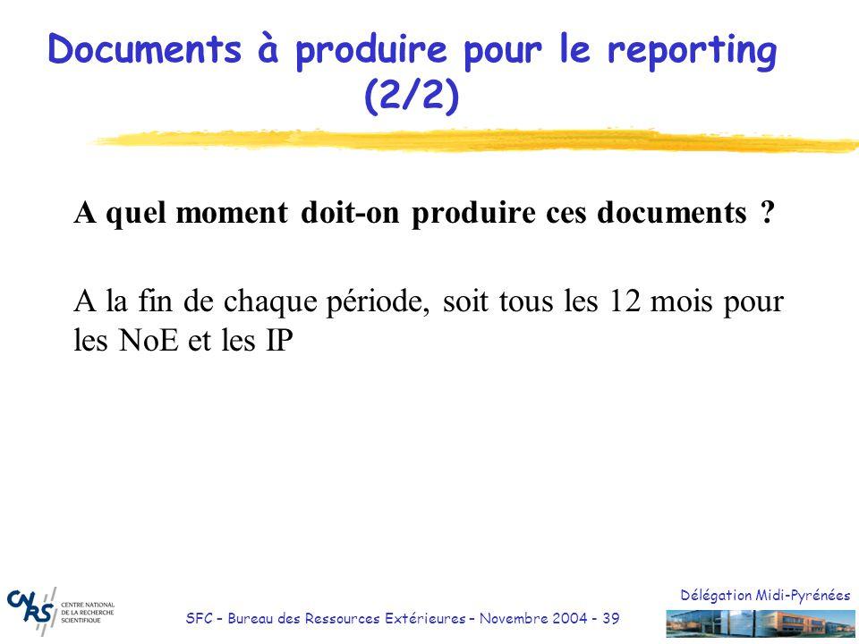 Délégation Midi-Pyrénées SFC – Bureau des Ressources Extérieures – Novembre 2004 - 39 Documents à produire pour le reporting (2/2) A quel moment doit-