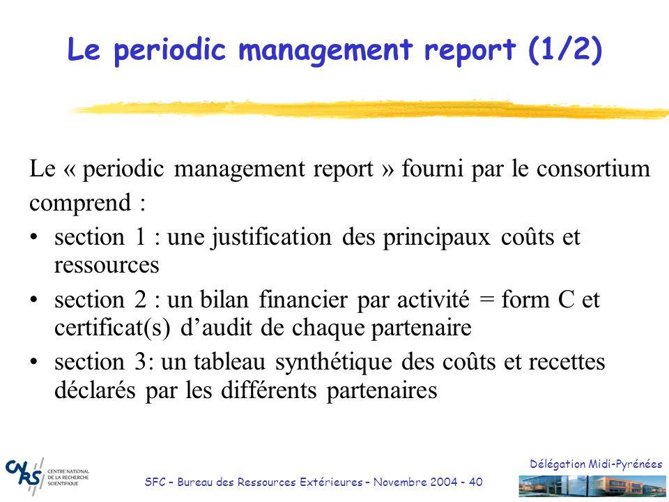 Délégation Midi-Pyrénées SFC – Bureau des Ressources Extérieures – Novembre 2004 - 40 Le periodic management report (1/2) Le « periodic management rep