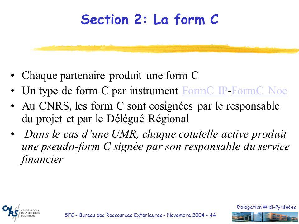 Délégation Midi-Pyrénées SFC – Bureau des Ressources Extérieures – Novembre 2004 - 45 Section 2: Le certificat daudit Le certificat daudit est joint à la form C Il atteste de la réalité des dépenses et du fait quelles sont régulièrement comptabilisées Le temps consacré à létablissement du certificat daudit fait partie des dépenses éligibles (en activité Management) Au CNRS, lAgent Comptable établit le certificat daudit pour les dépenses CNRS Dans le cas d une UMR, un certificat daudit est établi par l Agent Comptable de chaque cotutelle active