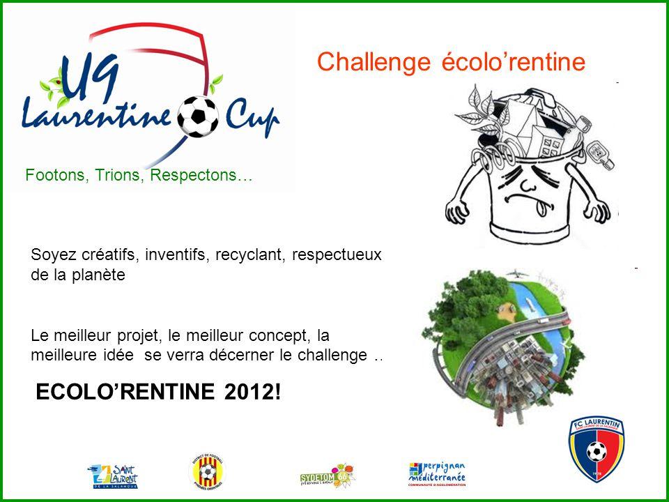 Challenge écolorentine Footons, Trions, Respectons… Soyez créatifs, inventifs, recyclant, respectueux de la planète Le meilleur projet, le meilleur concept, la meilleure idée se verra décerner le challenge … ECOLORENTINE 2012!