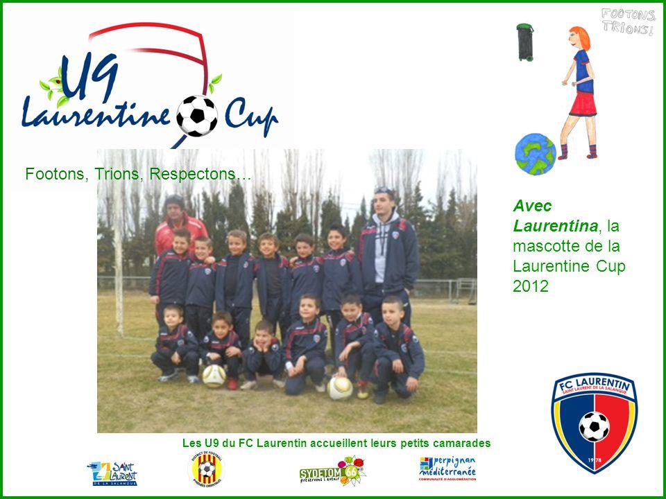 Avec Laurentina, la mascotte de la Laurentine Cup 2012 Les U9 du FC Laurentin accueillent leurs petits camarades Footons, Trions, Respectons…