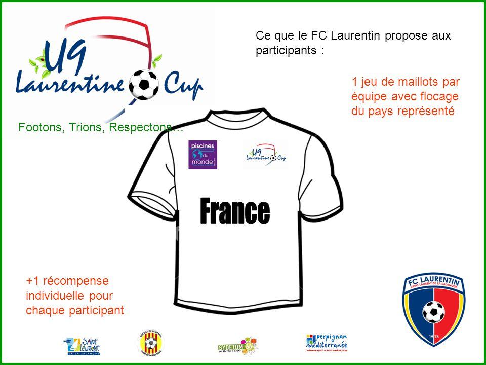 Ce que le FC Laurentin propose aux participants : +1 récompense individuelle pour chaque participant 1 jeu de maillots par équipe avec flocage du pays