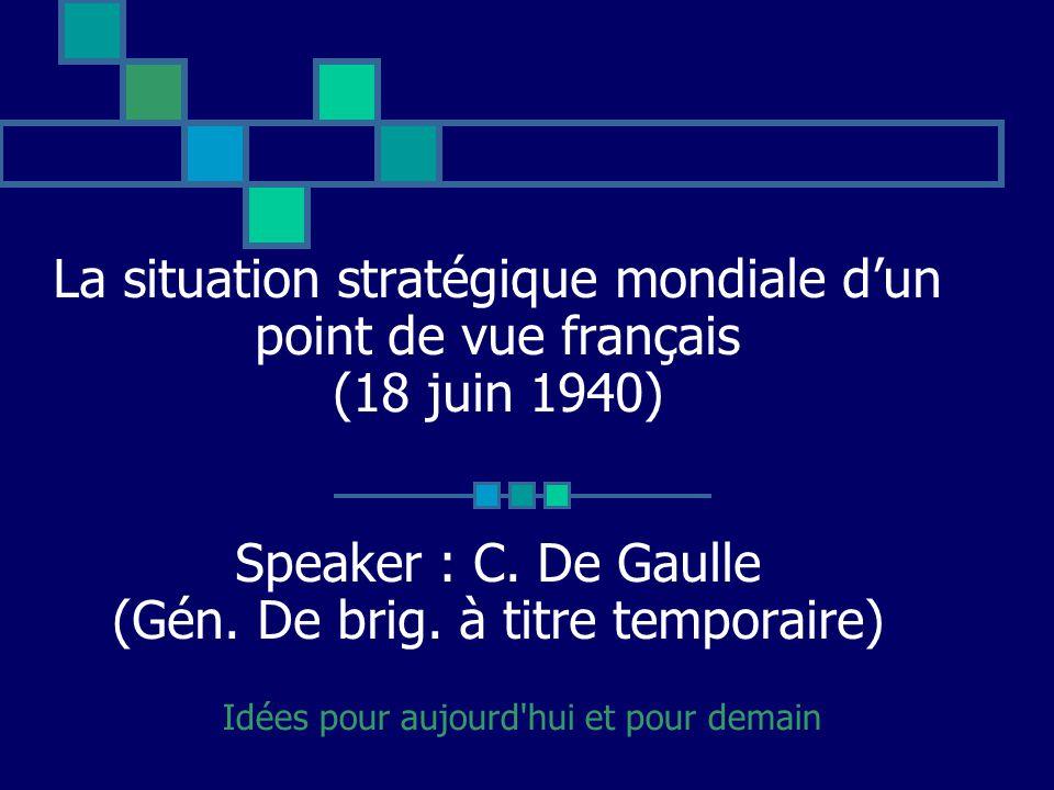 La situation stratégique mondiale dun point de vue français (18 juin 1940) Speaker : C.