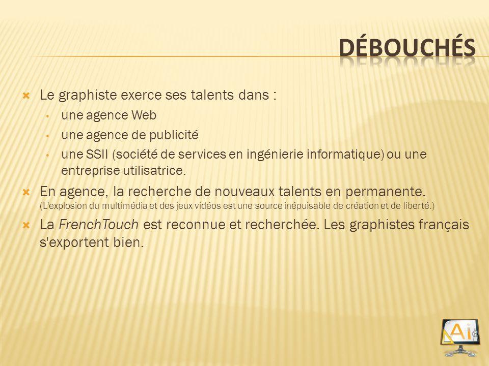 Le graphiste exerce ses talents dans : une agence Web une agence de publicité une SSII (société de services en ingénierie informatique) ou une entrepr