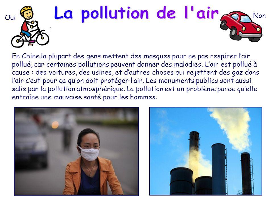 En Chine la plupart des gens mettent des masques pour ne pas respirer lair pollué, car certaines pollutions peuvent donner des maladies. Lair est poll