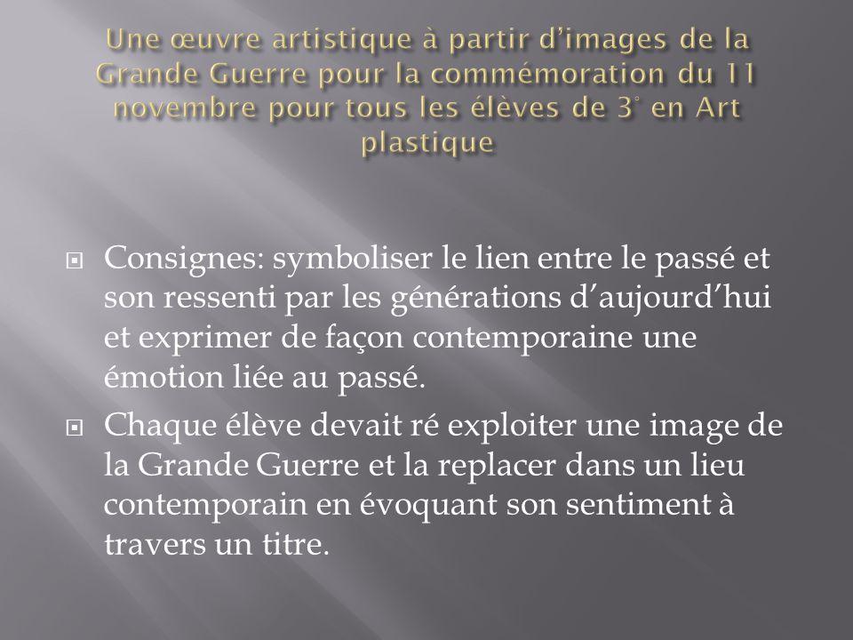 Consignes: symboliser le lien entre le passé et son ressenti par les générations daujourdhui et exprimer de façon contemporaine une émotion liée au pa