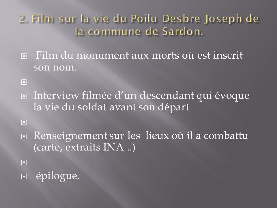 Film du monument aux morts où est inscrit son nom. Interview filmée dun descendant qui évoque la vie du soldat avant son départ Renseignement sur les
