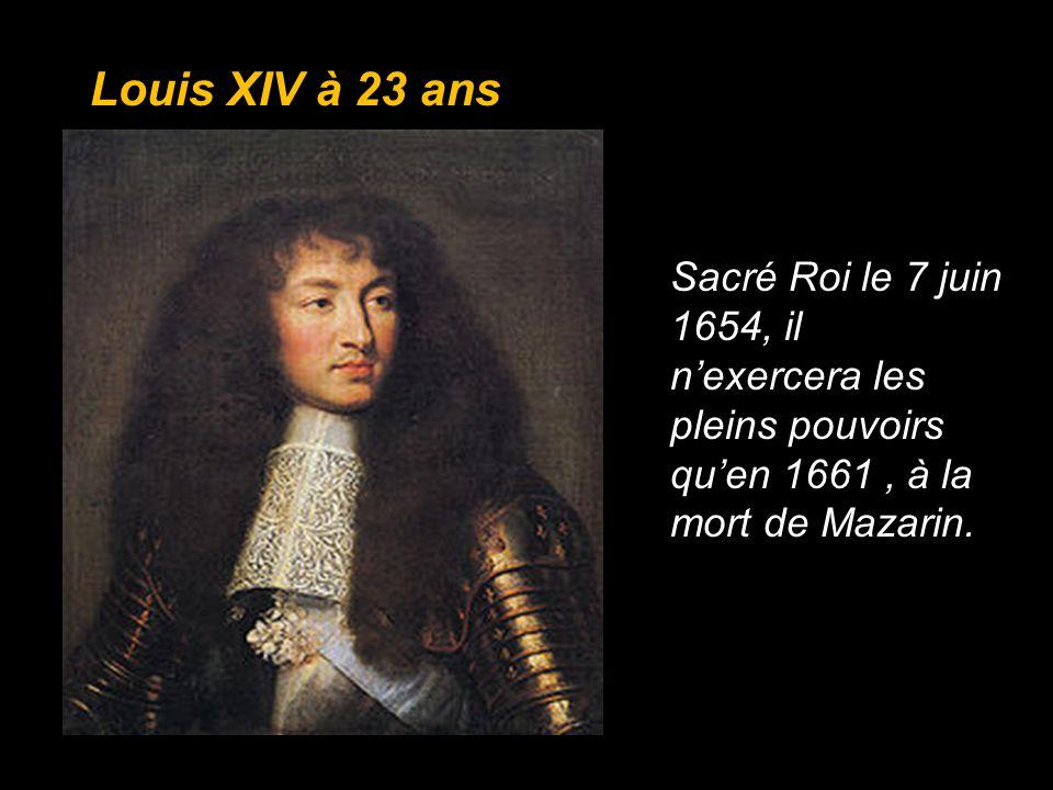 Louis XIV à 23 ans Sacré Roi le 7 juin 1654, il nexercera les pleins pouvoirs quen 1661, à la mort de Mazarin.