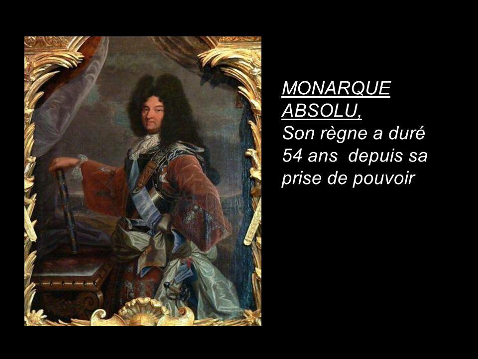 MONARQUE ABSOLU, Son règne a duré 54 ans depuis sa prise de pouvoir