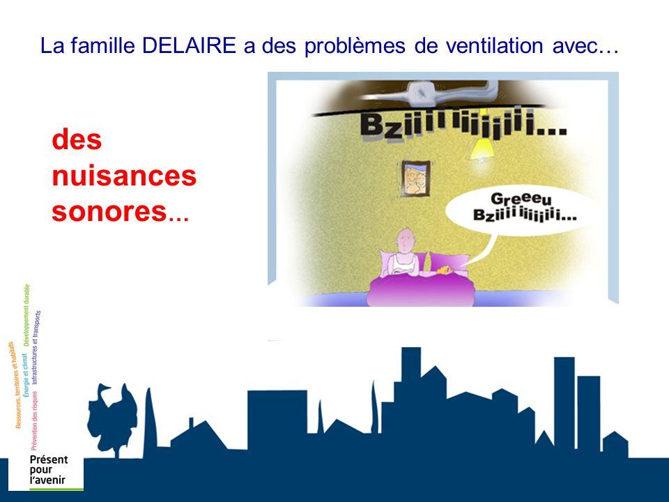 La famille DELAIRE a des problèmes de ventilation avec… des nuisances sonores …