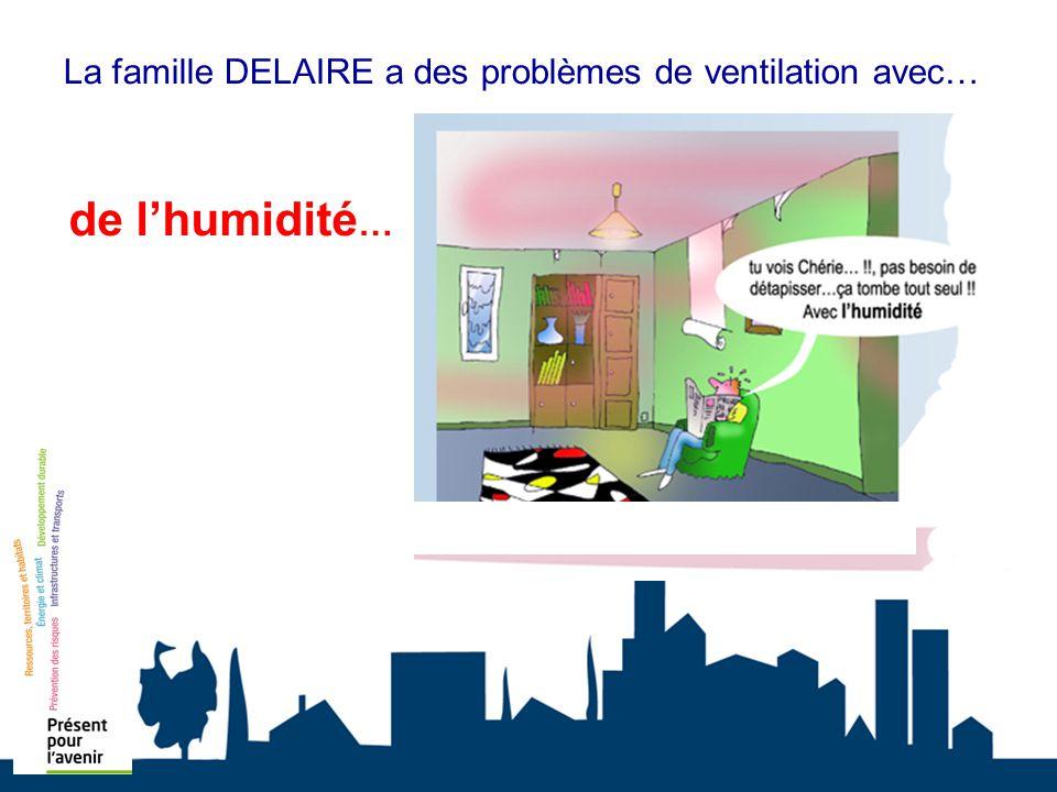 La famille DELAIRE a des problèmes de ventilation avec… de lhumidité …