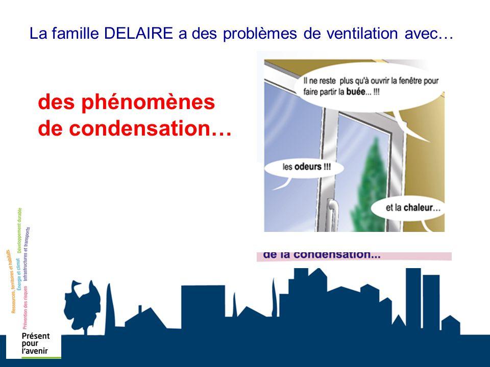 La famille DELAIRE a des problèmes de ventilation avec… des phénomènes de condensation…