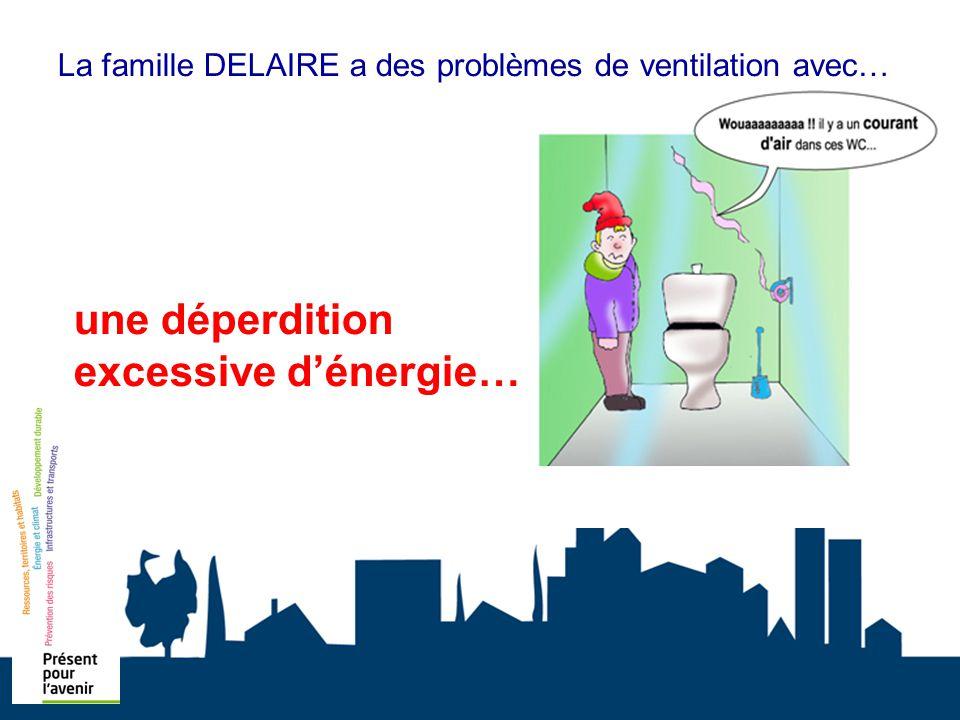 La famille DELAIRE a des problèmes de ventilation avec… une déperdition excessive dénergie…