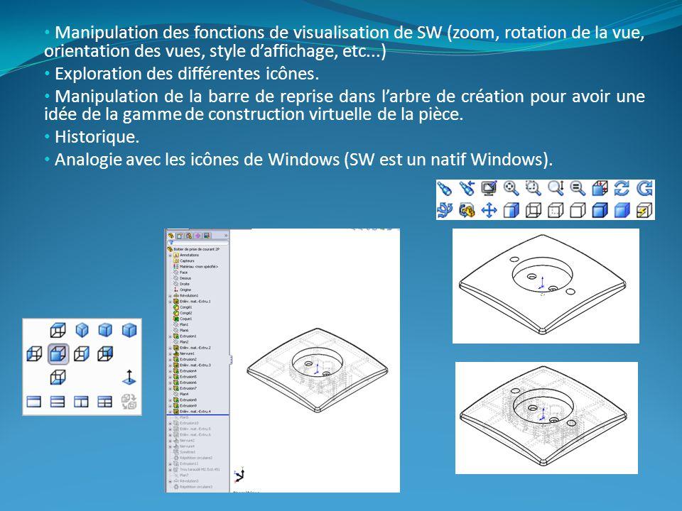 Manipulation des fonctions de visualisation de SW (zoom, rotation de la vue, orientation des vues, style daffichage, etc...) Exploration des différentes icônes.