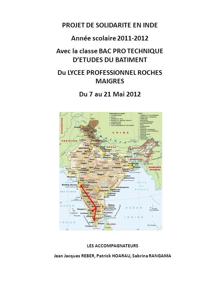 PROJET DE SOLIDARITE EN INDE Année scolaire 2011-2012 Avec la classe BAC PRO TECHNIQUE DETUDES DU BATIMENT Du LYCEE PROFESSIONNEL ROCHES MAIGRES Du 7