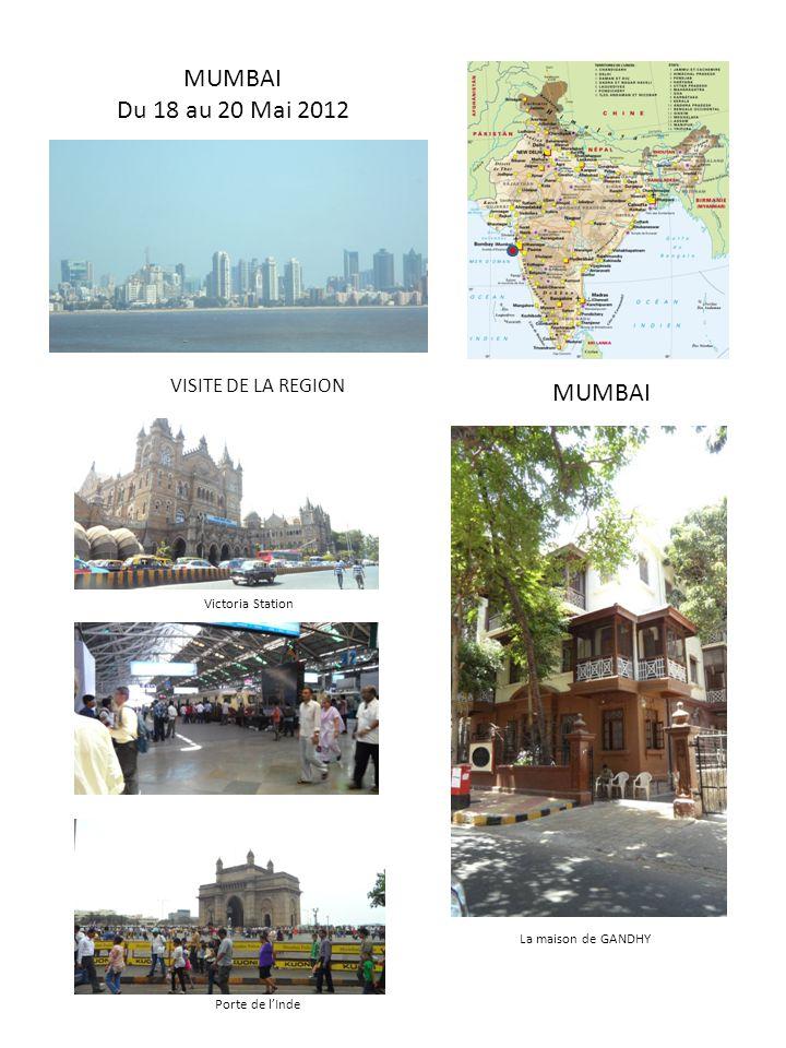MUMBAI Du 18 au 20 Mai 2012 MUMBAI VISITE DE LA REGION La maison de GANDHY Victoria Station Porte de lInde