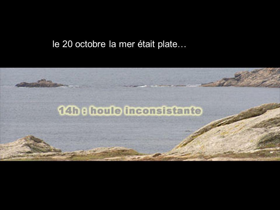 le 20 octobre la mer était plate…