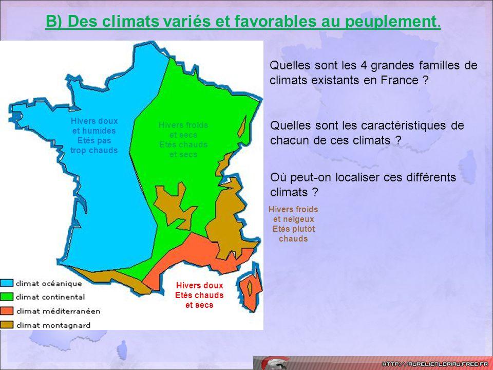 B) Des climats variés et favorables au peuplement. Quelles sont les 4 grandes familles de climats existants en France ? Quelles sont les caractéristiq