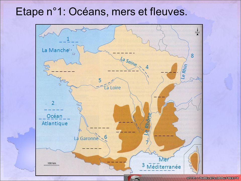 Etape n°1: Océans, mers et fleuves. 1 2 3 4 5 6 7 8 La Manche Océan Atlantique Mer Méditerranée La Seine La Loire La Garonne Le Rhône Le Rhin