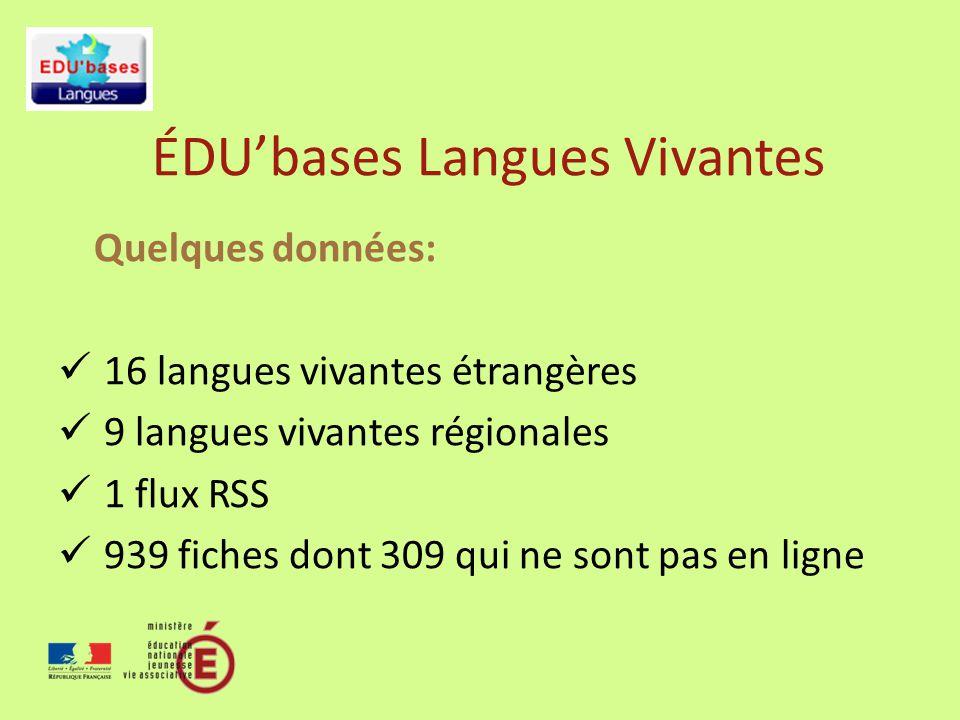 ÉDUbases Langues Vivantes Quelques données: 16 langues vivantes étrangères 9 langues vivantes régionales 1 flux RSS 939 fiches dont 309 qui ne sont pas en ligne